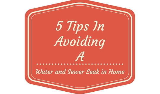 5 tips in avoiding a water and sewer leakage in homes