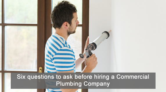 Six questions to ask before hiring a commercial plumbing company